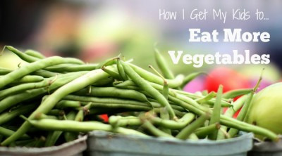 How I Get My Kids to Eat More Vegetables