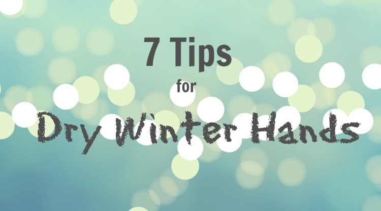 7 Tips for Dry Winter Hands