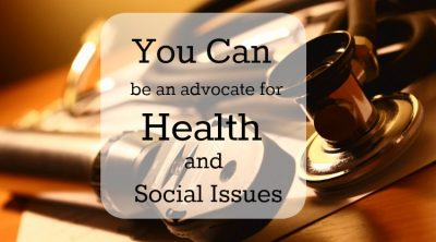 You can be an advocate for health and social causes